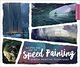 Master the Art of Speed Painting: Digital     - Amazon com