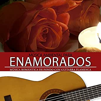 Música Ambiental para Enamorados. Música de Fondo Romántica Con ...