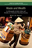 img - for Waste and Wealth: An Ethnography of Labor, Value, and Morality in a Vietnamese Recycling Economy (Issues of Globalization:Case Studies in Contemporary Anthropology) book / textbook / text book