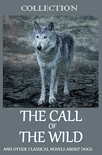 The Call of the Wild (And Other Classic Books About Dogs): Collection