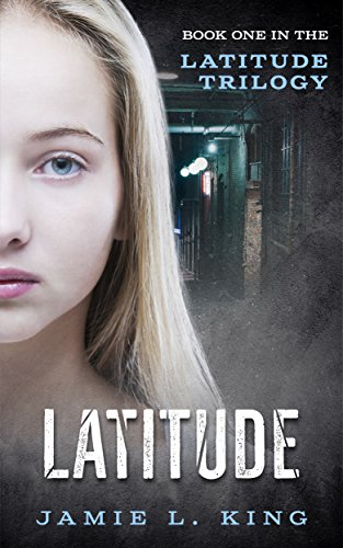 Latitude (The Latitude Trilogy) (Young Adult Dystopian Romance, Book 1) by [King, Jamie]
