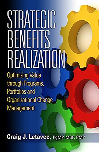 Strategic Benefits Realization: Optimizing Value through Programs, Portfolios and Organizational Change Management