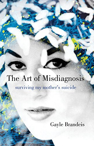 The Art of Misdiagnosis: Surviving My Mother's Suicide by [Brandeis, Gayle]
