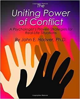 The Uniting Power of Conflict: A Psychologist's Proven Strategies for Real-Life Situations
