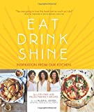 Eat Drink Shine: Inspiration from Our Kitchen: Gluten-free and Paleo-friendly Recipes by the Blissful Sisters