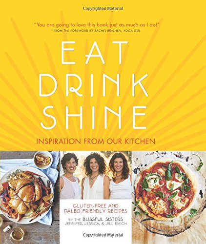 Eat Drink Shine: Inspiration from Our Kitchen: Gluten-free and Paleo-friendly Recipes by the Blissful Sisters by Kyle Books