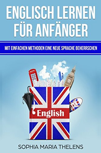 Englisch lernen für Anfänger: Mit einfachen Methoden eine neue Sprache beherrschen