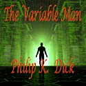 The Variable Man Audiobook by Philip K. Dick Narrated by Mike Vendetti