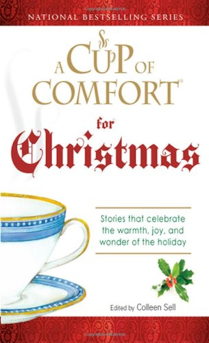 A Cup of Comfort For Christmas: Stories that celebrate the warmth, joy, and wonder of the holiday
