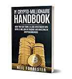 #2: The Crypto-Millionaire Handbook: How You Can Turn a $1,000 Investment into Over $1 Million by Trading and Investing in Cryptocurrencies (Bitcoin, Blockchain, ... Rich, Ethereum) (Cryptocurrency Investing)