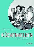 Küchenhelden: Das Familienkochbuch