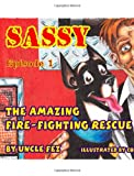 Sassy the Amazing Fire-Fighting Rescue Dog, Uncle Fez and Colin Quast, 1552123227