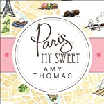 Paris, My Sweet: A Year in the City of Light (and Dark Chocolate) | Amy Thomas