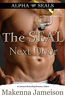 The SEAL Next Door (Alpha SEALs Book 5) by [Jameison, Makenna]