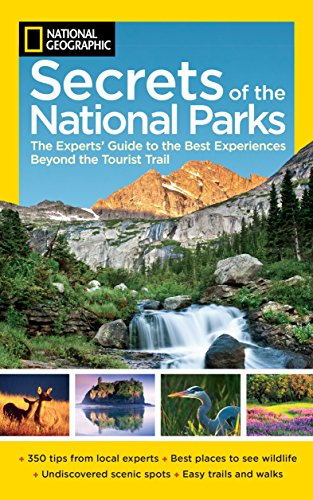 National Geographic Secrets of the National Parks: The Experts' Guide to the Best Experiences Beyond the Tourist Trail (National Geographics Secrets of the National Parks) cover
