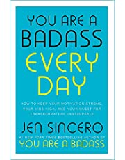 You Are A Badass Every Day, How To Keep Your Motivation Strong, Your Vibe High by Jen Sincero: How to Keep Your Motivation Strong, Your Vibe High, and ... little gift book that will change your life!