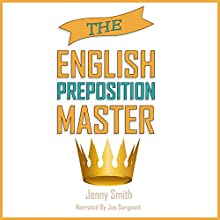 The English Preposition Master Audiobook by Jenny Smith Narrated by Jus Sargeant