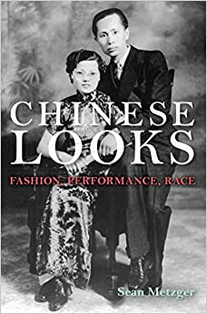 Chinese Looks: Fashion, Performance, Race