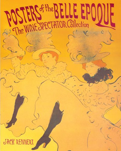 Posters of the Belle Epoque: The Wine Spectator Collection by Jack Rennert