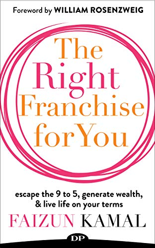 The Right Franchise for You: Escape the 9 to 5, Generate Wealth, & Live Life on Your Terms (Best New Franchise Concepts)