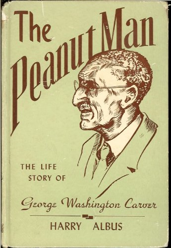 The peanut man: The story of George Washington Carver (Memoirs of mighty men and women series)