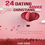 24 Dating and Relationship Advice for Christians: A God-Centered Guide to Dating for Christians | Zuri Sikia