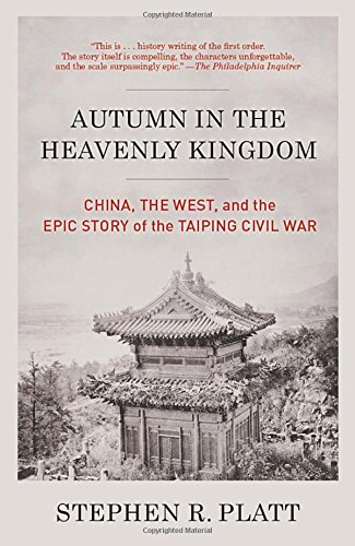 Autumn In The Heavenly Kingdom  China  The West  And The Epic Story Of The Taiping Civil War