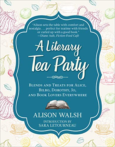 Themed Parties Ideas (A Literary Tea Party: Blends and Treats for Alice, Bilbo, Dorothy, Jo, and Book Lovers)