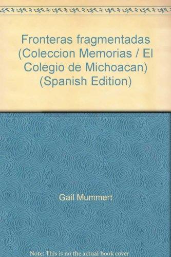 Fronteras fragmentadas (Colección Memorias / El Colegio de Michoacán) (Spanish Edition)