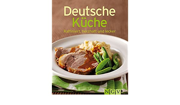 Deutsche Kuche Unsere 100 Besten Rezepte In Einem Kochbuch German