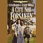 A City Not Forsaken | Lynn Morris,Gilbert Morris