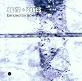 Blinded By Science by Koma + Bones