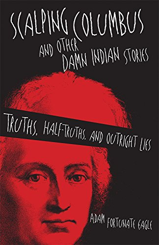 Scalping Columbus and Other Damn Indian Stories: Truths, Half-Truths, and Outright Lies (American Indian Literature and Critical Studies Series) (Damn Lies)