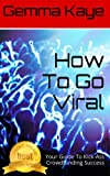 How To Go Viral: Your Guide To Kick-Ass Crowdfunding Success