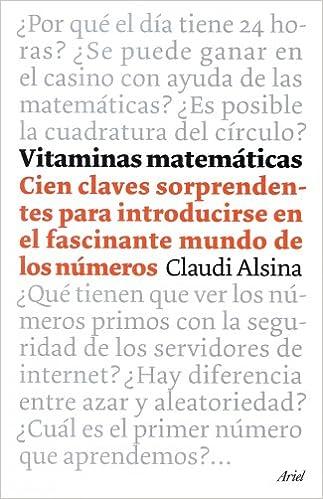 Vitaminas matemáticas : cien claves sorprendentes para introducirse en el fascinante mundo de los números: Claudi Alsina: 9788434453500: Amazon.com: Books