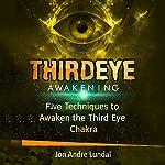 Third Eye Awakening: 5 Techniques to Awaken the Third Eye Chakra | Jon Andre Lundal
