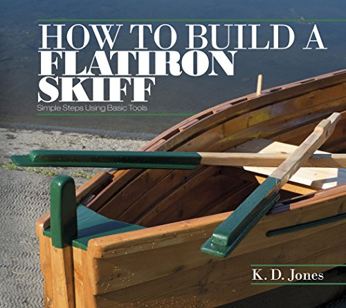 How to Build a Flatiron Skiff: Simple Steps Using Basic Tools (Flat Iron Stores)