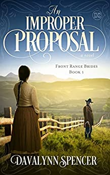An Improper Proposal: a novel (Front Range Brides Book 1) by [Spencer, Davalynn]