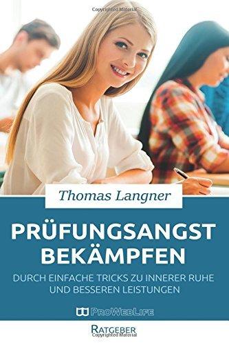 Prüfungsangst bekämpfen: Durch einfache Tricks zu innerer Ruhe und besseren Leistungen by Thomas Langner (2015-08-30)