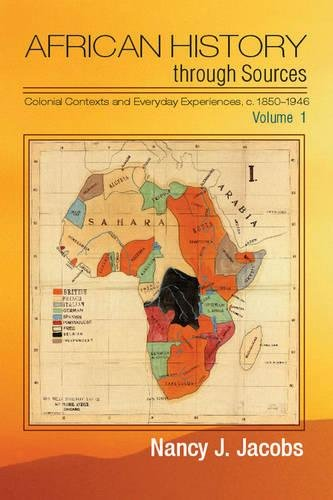 African History through Sources : Volume 1, Colonial Contexts and Everyday Experiences, c.1850-1946