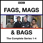Fags, Mags, and Bags: Series 1-4: The BBC Radio 4 Comedy Series | Sanjeev Kohli,Donald McLeary
