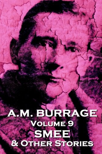 A.M. Burrage - Smee & Other Stories: Classics From The Master Of Horror