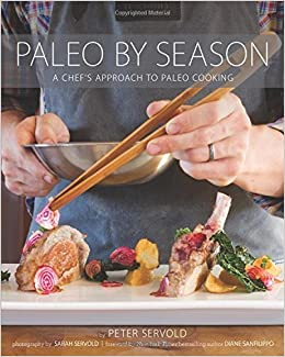 Book Paleo By Season: A Chef's Approach to Paleo Cooking by Servold, Peter (2014)