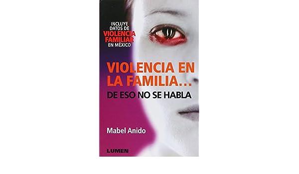 Violencia En La Familia…de Eso No Se Habla (Spanish Edition): Mabel Anido: 9789870005179: Amazon.com: Books