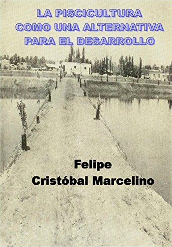 LA PISCICULTURA COMO UNA ALTERNATIVA PARA EL DESARROLLO (Spanish Edition)