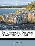 Descriptions des Arts et Métiers, Volume 13..., Anonymous, 1273072189