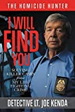 Download I Will Find You: Solving Killer Cases from My Life Fighting Crime (Homicide Hunter) in PDF ePUB Free Online