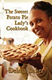 The Sweeet Potato Pie Lady's Cookbook, Delma Baker, 1456002244