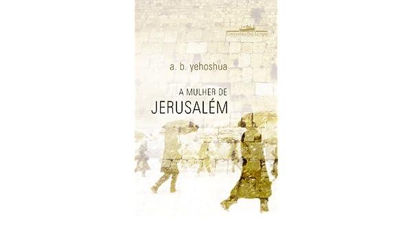A Mulher de Jerusalém (Em Portuguese do Brasil): A. B. Yehoshua: 9788535912890: Amazon.com: Books