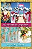 Beach Wedding Ideas: To Stimulate Your Inspiration